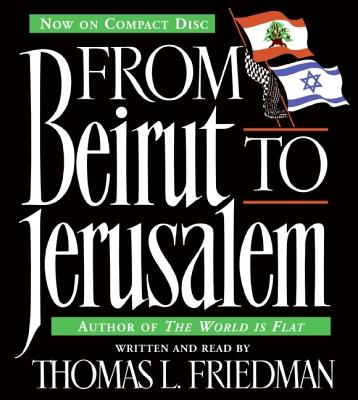 From Beirut to Jerusalem CD: From Beirut to Jerusalem CD - Friedman, Thomas L (Read by)