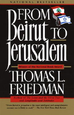 From Beirut to Jerusalem - Friedman, Thomas L, and Freidman, Thomas L
