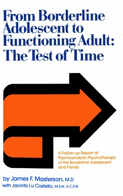 From Borderline Adolescent to Functioning Adult: The Test of Time - Masterson, James F, and Costello, Jacinta Lu
