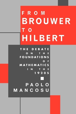 From Brouwer to Hilbert: The Debate on the Foundations of Mathematics in the 1920s - Mancosu, Paolo (Editor)