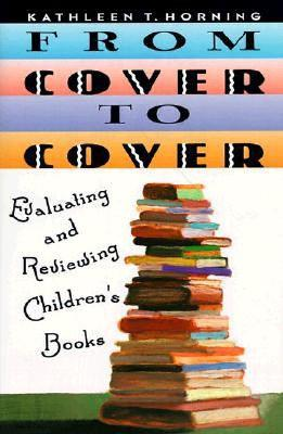 From Cover to Cover: Evaluating and Reviewing Children's Book - Horning, Kathleen T, and Innerst, Stacy (Illustrator)