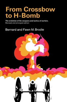 From Crossbow to H-Bomb, Revised and Enlarged Edition - Brodie, Bernard, and Brodie, Fawn M