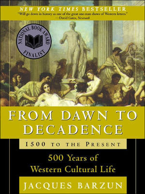 From Dawn to Decadence: 500 Years of Western Cultural Life; 1500 to the Present - Barzun, Jacques