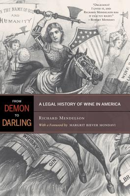 From Demon to Darling: A Legal History of Wine in America - Mendelson, Richard