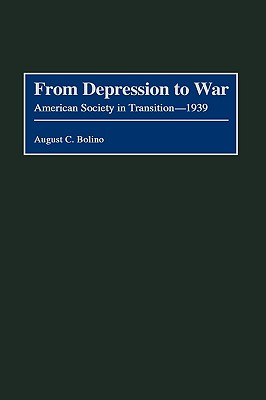 From Depression to War: American Society in Transition--1939 - Bolino, August C