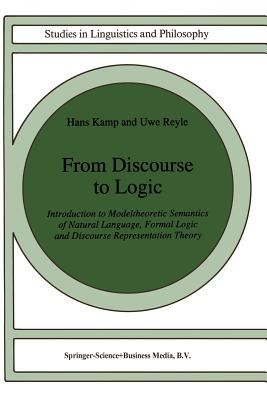 From Discourse to Logic: Introduction to Modeltheoretic Semantics of Natural Language, Formal Logic and Discourse Representation Theory Part 1 - Kamp, Hans, and Reyle, U
