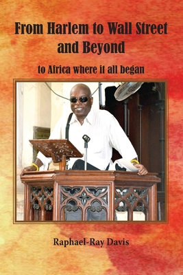 From Harlem to Wall Street and Beyond: To Africa Where It All Began - Davis, Raphael Ray, and Davis, Stanley a