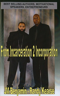 From Incarceration to Incorporation: The Rise, Fall, and Rise Again of JM Benjamin - Kearse, Randy, and Benjamin, J M