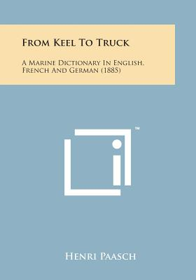 From Keel to Truck: A Marine Dictionary in English, French and German (1885) - Paasch, Henri