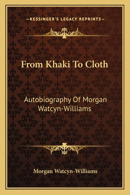From Khaki to Cloth: Autobiography of Morgan Watcyn-Williams - Watcyn-Williams, Morgan