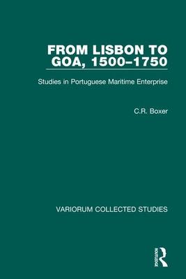 From Lisbon to Goa, 1500-1750: Studies in Portuguese Maritime Enterprise - Boxer, C R, Professor