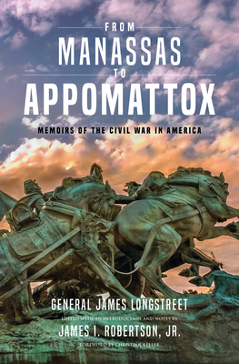 From Manassas to Appomattox: Memoirs of the Civil War in America - Longstreet, James, and Robertson Jr, James I (Editor), and Keller, Christian (Foreword by)