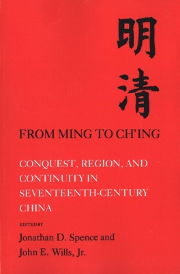 From Ming to Ch'ing: Conquest, Region, and Continuity in Seventeenth-Century China - Spence, Jonathan D, Mr., and Dennerline, Jerry, and Beattie, Hilary J