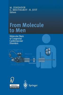 From Molecule to Men: Molecular Basis of Congenital Cardiovascular Disorders - Zehender, M (Editor), and Breithardt, G (Editor), and Just, H (Editor)