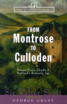 From Montrose to Culloden: Bonnie Prince Charlie and Scotland's Romantic Age - Scott, Walter, Sir