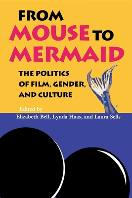From Mouse to Mermaid: The Politics of Film, Gender, and Culture - Bell, Elizabeth (Editor), and Haas, Lynda (Editor), and Sells, Laura (Editor)
