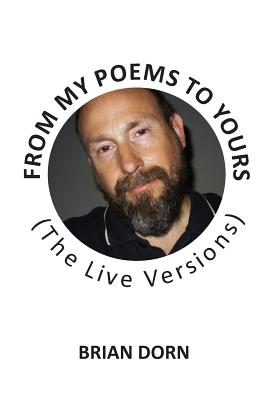 From My Poems to Yours (the Live Versions) - Dorn, Brian
