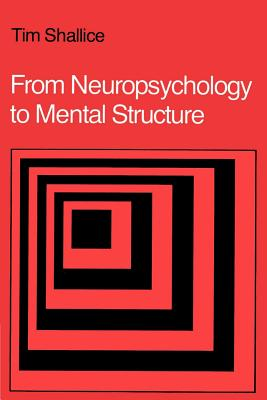 From Neuropsychology to Mental Structure - Shallice, Tim