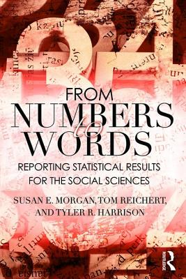 From Numbers to Words: Reporting Statistical Results for the Social Sciences - Morgan, Susan, and Reichert, Tom, and Harrison, Tyler R.