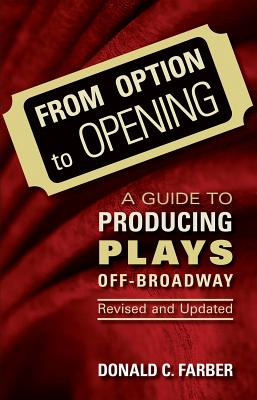 From Option to Opening and Updated: A Guide to Producing Plays Off-Broadway - Farber, Donald C