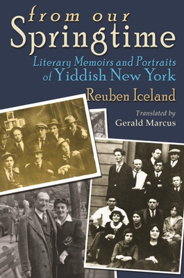 From Our Springtime: Literary Memoirs and Portraits of Yiddish New York - Iceland, Reuben