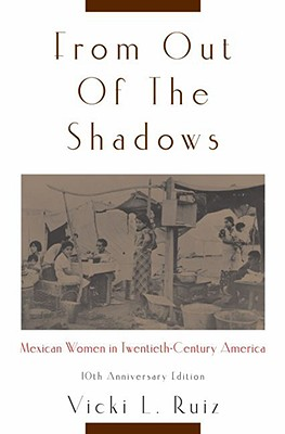 From Out of the Shadows: Mexican Women in Twentieth-Century America - Ruiz, Vicki L