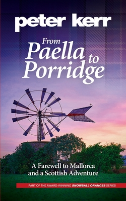 From Paella to Porridge: A Farewell to Mallorca and a Scottish Adventure - Kerr, Peter