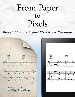 From Paper to Pixels: Your Guide to the Digital Sheet Music Revolution - Sung, Hugh