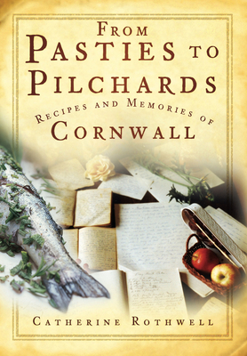 From Pasties to Pilchards: Recipes and Memories of Cornwall - Rothwell, Catherine