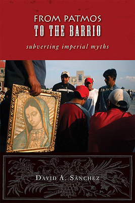 From Patmos to the Barrio: Subverting Imperial Myths - Sanchez, David A