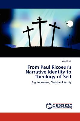 From Paul Ricoeur's Narrative Identity to Theology of Self - Lin, Yuan I