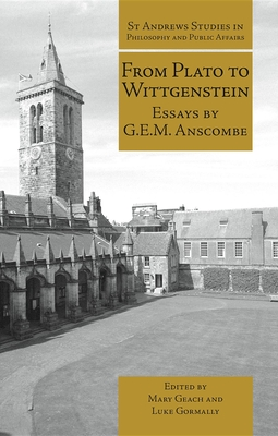 From Plato to Wittgenstein: Essays by G.E.M. Anscombe - Anscombe, G. E. M., and Geach, Mary (Editor), and Gormally, Luke (Editor)