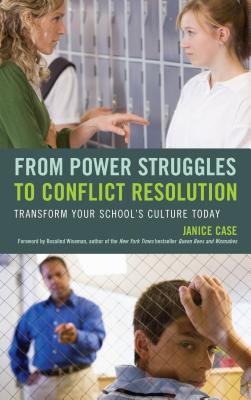 From Power Struggles to Conflict Resolution: Transform your School's Culture Today - Case, Janice, and Wiseman, Rosalind (Foreword by)
