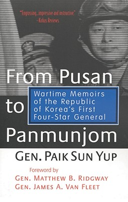 From Pusan to Panmunjom: Wartime Memoirs of the Republic of Korea's First Four-Star General - Yup, Paik Sun, Gen.