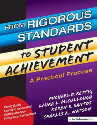 From Rigorous Standards to Student Achievement: A Practical Process - Rettig, Michael D