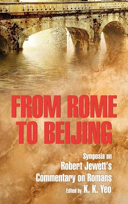 From Rome to Beijing: Symposia on Robert Jewett's Commentary on Romans - Yeo, Khiok-Khng (Editor), and Jewett, Robert (Commentaries by)
