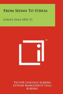 From Sedan to Stresa: Europe Since 1870, V2 - Albjerg, Victor Lincoln, and Albjerg, Esther Marguerite Hall