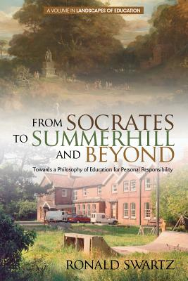 From Socrates to Summerhill and Beyond: Towards a Philosophy of Education for Personal Responsibility - Swartz, Ronald, and He, Ming Fang, Dr. (Editor), and Schubert (Editor)
