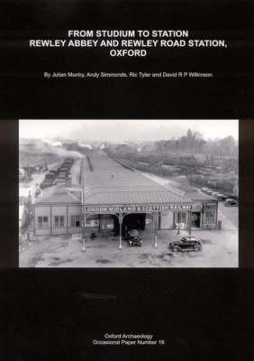 From Studium to Station: Rewley Abbey and Rewley Road Station, Oxford - Tyler, Ric, and Wilkinson, Dave, and Munby, Julian