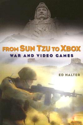 From Sun Tzu to Xbox: War and Video Games - Halter, Ed