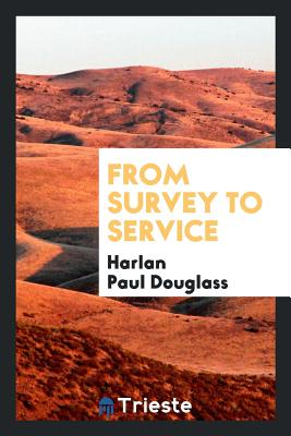 From Survey to Service - Douglass, Harlan Paul