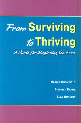 From Surviving to Thriving: A Guide for Beginning Teachers - Bromfield, Marcia
