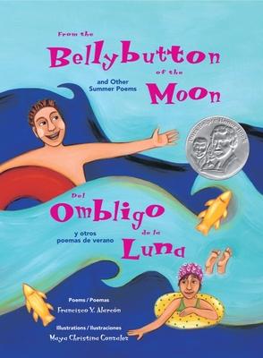 From the Bellybutton of the Moon and Other Summer Poems: del Ombligo de la Luna y Otros Poemas de Verano - Alarcón, Francisco