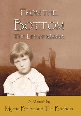 From the Bottom: The Life of Myrna - Boles, Myrna, and Basham, Tim