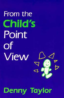 From the Child's Point of View - Taylor, Denny, and Lytle, Susan L (Foreword by)