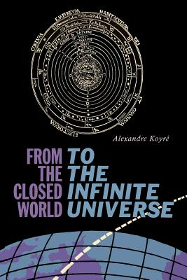 From the Closed World to the Infinite Universe: Hideyo Noguchi Lecture - Koyre, Alexandre