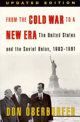 From the Cold War to a New Era: The United States and the Soviet Union, 1983-1991 - Oberdorfer, Don, Mr.