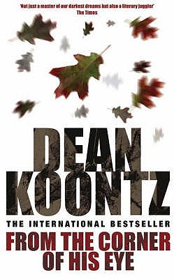 From the Corner of his Eye: A breath-taking thriller of mystical suspense and terror - Koontz, Dean