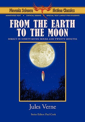 From the Earth to the Moon - Phoenix Science Fiction Classics (with Notes and Critical Essays) - Verne, Jules, and Cook, Paul (Editor), and Panshin, Alexei (Contributions by)