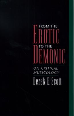 From the Erotic to the Demonic: On Critical Musicology - Scott, Derek B